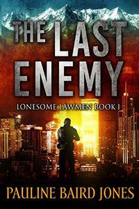 The Last Enemy: Lonesome Lawmen Book 1