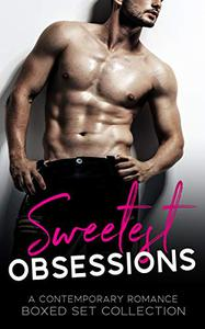 Sweetest Obsessions: A Contemporary Romance Boxed Set Collection