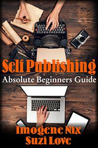Self-Publishing: Absolute Beginners Guide