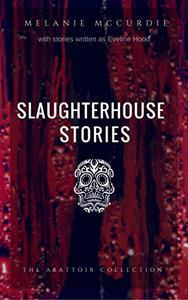 Slaughterhouse Stories: The Abattoir Collection