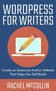 WordPress For Writers: Create an Awesome Author Website That Helps You Sell Books