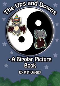 The Ups and Downs - A Bipolar Picture Book