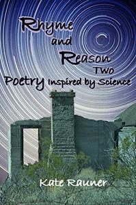 Rhyme and Reason Two: Poetry Inspired by Science