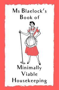 Ms Blaelock's Book Of Minimally Viable Housekeeping