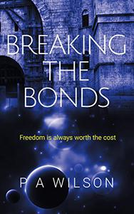 Breaking The Bonds: A Science Fiction Rebellion Novel