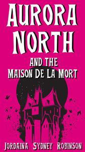 Aurora North and the Maison de la Mort