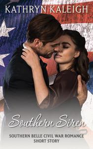 Southern Siren: A Southern Belle Civil War Romance Short Story