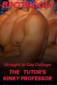 Straight to Gay College: The Tutor's Kinky Professor