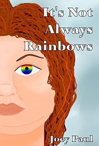 It's Not Always Rainbows
