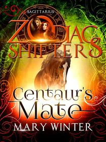 Centaur's Mate: A Zodiac Shifters Paranormal Romance: Saggitarius