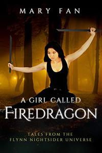 A Girl Called Firedragon: Tales from the Flynn Nightsider Universe
