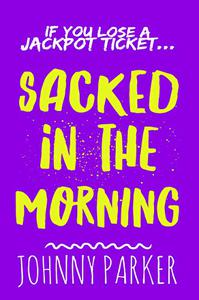 Sacked in the Morning: A dark humour page turner, where Little Britain meets Cheers in a Birkenhead betting shop