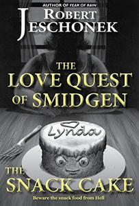 The Love Quest of Smidgen the Snack Cake: A Scifi Story
