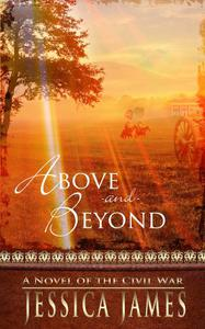 Above and Beyond: A Novel of the Civil War: Romantic Military Confederate Fiction