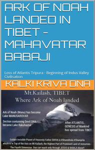 Ark of Noah landed in Tibet - Loss of Atlantis Tripura - Beginning of Indus Valley Civilisation : Mahavatar Babaji