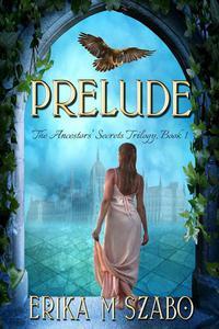 Prelude: The Ancestors' Secrets Trilogy, Book 1