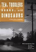 Tea, Toddlers, Doors, and Dinosaurs: A Short Story Anthology