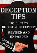 Deception Tips: 101 Cues To Detecting Deception Revised And Expanded