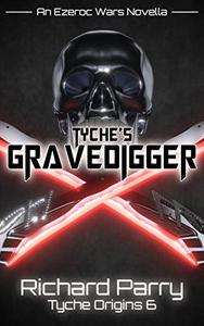 Tyche's Gravedigger: A Space Opera Adventure Science Fiction Origin Story