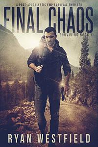 Final Chaos: A Post-Apocalyptic EMP Survival Thriller