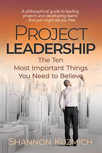 Project Leadership: The Ten Most Important Things You Need to Believe