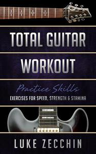 Total Guitar Workout: Exercises for Speed, Strength & Stamina (Book + Online Bonus)