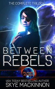 Between Rebels: The Complete Trilogy