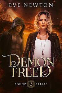 Demon Freed: Bound Series, Book Two: A Paranormal Reverse Harem