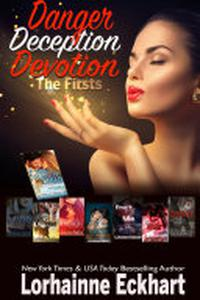 Danger Deception Devotion: A Collection of the Firsts in Series
