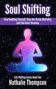 Soul Shifting: Stop Doubting Yourself, Drop the Victim Mentality, and Find Inner Harmony