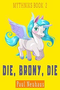 Die, Brony, Die: A Mythological Comedy Action Adventure