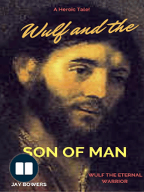 Wulf and the Son of Man: Wulf the Eternal Warrior