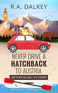 Never Drive A Hatchback To Austria: And Other Valuable Life Lessons