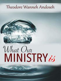 What Our Ministry Is