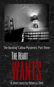 The Heart Wants: Harding Callow Mysteries Part Three