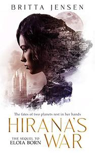 Hirana's War: The fates of two planets rest in her hands