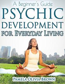 Psychic Development for Everyday Living: A Beginner's Guide