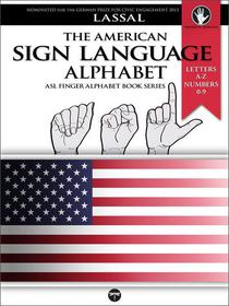 The American Sign Language Alphabet: Letters A-Z, Numbers 0-9