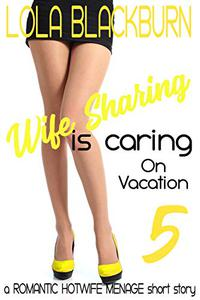 Wife Sharing is Caring: on vacation: a Romantic Hotwife Menage short story