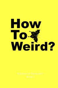 How To Weird?