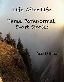 Life After Life: Three Paranormal Short Stories