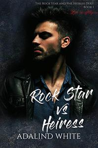 Rock Star vs Heiress: The Rock Star and the Heiress Duet Book 1 of 2