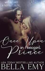 Once Upon an Arrogant Prince: Where Cockiness & Fairytales Collide