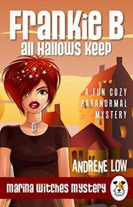 Frankie B - All Hallows Keep: A Fun Cozy Paranormal Mystery