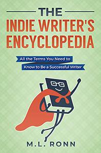 The Indie Writer's Encyclopedia: All the Terms You Need to Know to Be a Successful Writer