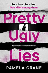 Pretty Ugly Lies: a gripping and chilling domestic noir