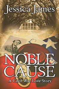 Noble Cause: A Civil War Love Story: Romantic Military Fiction