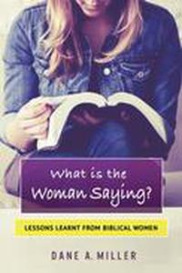 What is the Woman Saying - Lessons Learnt from Biblical Women