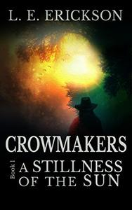 A Stillness of the Sun (Crowmakers: Book 1): A Science Fiction Western Adventure