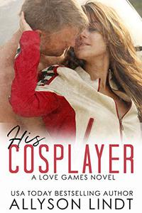 His Cosplayer: A Friends to Lovers Geek Romance